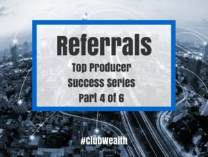 Referrals: Top Producer Success Series, part 4 of 6