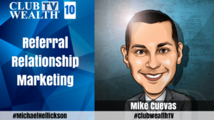 Club Wealth TV Episode 10 with Mike Cuevas Referral Relationship Marketing